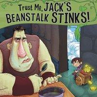 Trust Me, Jack's Beanstalk Stinks! - Eric Braun