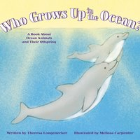 Who Grows Up in the Ocean? - Theresa Longenecker