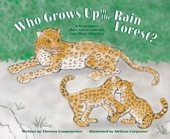 Who Grows Up in the Rain Forest? - Theresa Longenecker
