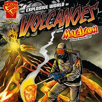 The Explosive World of Volcanoes with Max Axiom, Super Scientist - Christopher L. Harbo