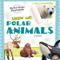 Show Me Polar Animals - Lisa Amstutz