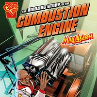 The Amazing Story of the Combustion Engine - Mari Bolte