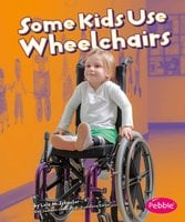 Some Kids Use Wheelchairs - Lola Schaefer