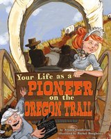 Your Life as a Pioneer on the Oregon Trail - Jessica Gunderson