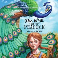 The Wish and the Peacock - Wendy S. Swore