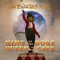 King of the Dogs, Queen of the Cats - James Patrick Kelly