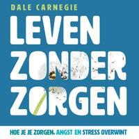 Leven zonder zorgen - Dale Carnegie