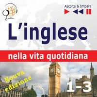 L'inglese nella vita quotidiana – Nuova edizione: A Month in Brighton + Holiday Travels + Business English: (47 argomenti di livello B1-B2 – Ascolta & Impara) - Dorota Guzik, Joanna Bruska, Anna Kicińska