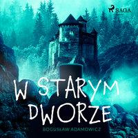 W starym dworze - Boguslaw Adamowicz