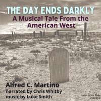 The Day Ends Darky, A Musical Tale From the American West - Alfred C. Martino