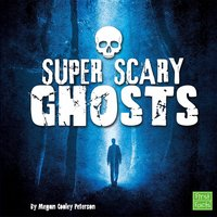 Super Scary Ghosts - Megan Cooley Peterson