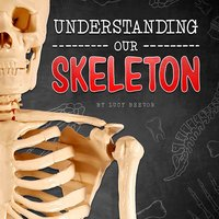 Understanding Our Skeleton - Lucy Beevor