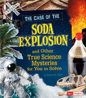 The Case of the Soda Explosion and Other True Science Mysteries for You to Solve - Darlene Stille