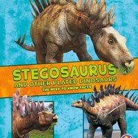 Stegosaurus and Other Plated Dinosaurs - Kathryn Clay