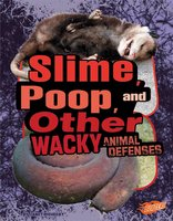 Slime, Poop, and Other Wacky Animal Defenses - Janet Riehecky