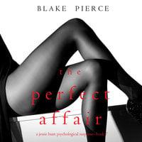 The Perfect Affair - Blake Pierce
