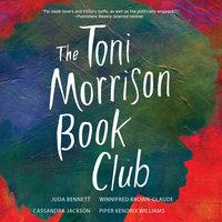 The Toni Morrison Book Club - Cassandra Jackson, Winnifred Brown-Glaude, Piper Kendrix Williams, Juda Bennett