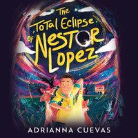 The Total Eclipse of Nestor Lopez - Adrianna Cuevas
