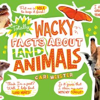 Totally Wacky Facts About Land Animals - Cari Meister