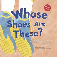 Whose Shoes Are These? - Laura Purdie Salas