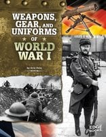 Weapons, Gear, and Uniforms of World War I - Eric Fein