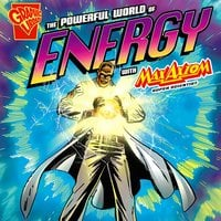 The Powerful World of Energy with Max Axiom, Super Scientist - Agnieszka Biskup