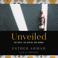 Unveiled: The Bible, the Qur'an, and Women - J. Chester, Esther Ahmad