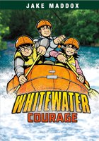 Whitewater Courage - Jake Maddox
