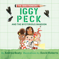 Iggy Peck and the Mysterious Mansion - Andrea Beaty