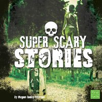 Super Scary Stories - Megan Cooley Peterson