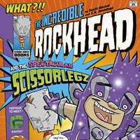 The Incredible Rockhead and the Spectacular Scissorlegz - Donald Lemke, Scott Nickel, Sean Tulien
