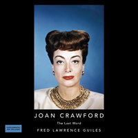 Joan Crawford: The Last Word - Fred Lawrence Guiles