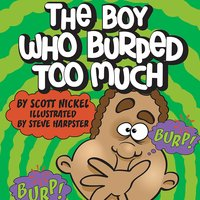The Boy Who Burped Too Much - Scott Nickel
