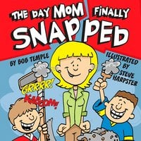 The Day Mom Finally Snapped - Bob Temple