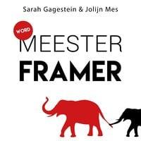 Word meesterframer: De complete handleiding framing voor iedereen die iedereen wil overtuigen - Sarah Gagestein, Jolijn Mes