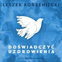 Doświadczyć uzdrowienia - Leszek Korzeniecki