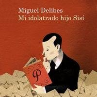 Mi idolatrado hijo Sisí - Miguel Delibes