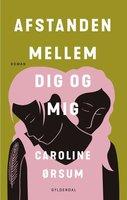 Afstanden mellem dig og mig - Caroline Ørsum