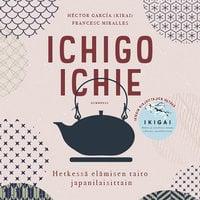 Ichigo ichie - Hetkessä elämisen taito japanilaisittain