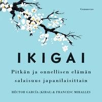 Ikigai - Pitkän ja onnellisen elämän salaisuus japanilaisittain - Francesc Miralles, Héctor García (Kirai)