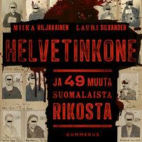 Helvetinkone ja 49 muuta suomalaista rikosta - Miika Viljakainen, Lauri Silvander