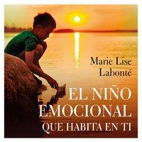 El niño emocional que habita en ti - Marie-Lise Labonté