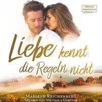 Liebe kennt die Regeln nicht - Marleen Reichenberg