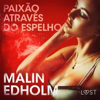 Paixão através do espelho – Conto Erótico - Malin Edholm