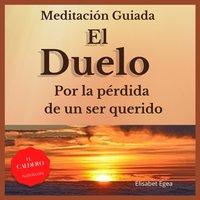 MEDITACIÓN GUIADA - EL DUELO - Elisabet Egea