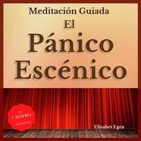Meditación guiada - Pánico Escénico - Elisabet Egea