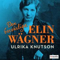 Den besvärliga Elin Wägner - Ulrika Knutson