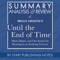 Summary, Analysis, and Review of Brian Greene's Until the End of Time - Start Publishing Notes
