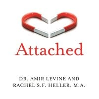Attached: Are you Anxious, Avoidant or Secure? How the science of adult attachment can help you find – and keep – love - Amir Levine (M.D), Rachel Heller