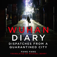 Wuhan Diary: Dispatches from a Quarantined City - Fang Fang